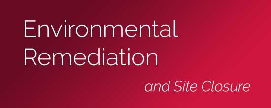 Environmental Remediation, Monitoring, and Site Closure